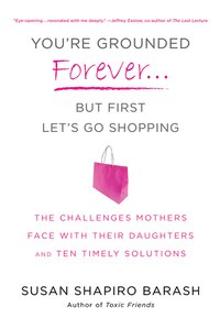 You're Grounded Forever...But First, Let's Go Shopping: The Challenges Mothers Face with Their…