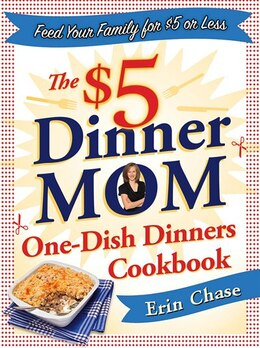 Book The $5 Dinner Mom One-Dish Dinners Cookbook by Erin Chase