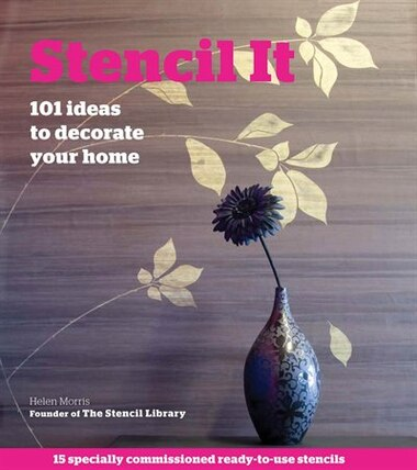 Stencil It: 101 Ideas to Decorate Your Home by Helen Morris