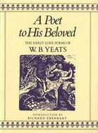 A Poet To His Beloved: The Early Love Poems of William Butler Yeats