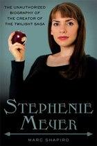 Stephenie Meyer: The Unauthorized Biography of the Creator of the Twilight Saga