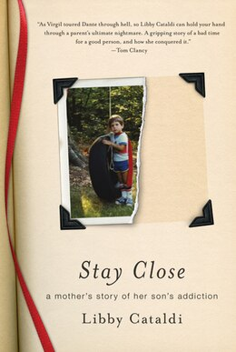 Book Stay Close: A Mother's Story of Her Son's Addiction by Libby Cataldi