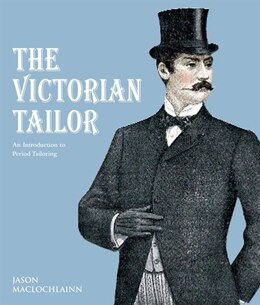 Book The Victorian Tailor: An Introduction to Period Tailoring by Jason Maclochlainn