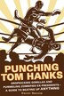 Punching Tom Hanks: Dropkicking Gorillas and Pummeling Zombified Ex-Presidents---a Guide to Beating Up Anything by Kevin Seccia