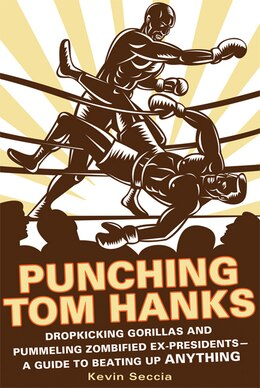 Book Punching Tom Hanks: Dropkicking Gorillas and Pummeling Zombified Ex-Presidents---a Guide to Beating… by Kevin Seccia