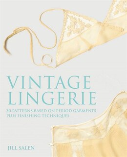 Book Vintage Lingerie: 30 Patterns Based on Period Garments Plus Finishing Techniques by Jill Salen
