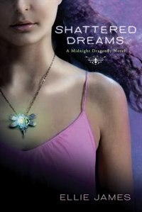 Book Shattered Dreams: A Midnight Dragonfly Novel by Ellie James