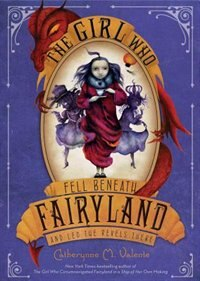 Book The Girl Who Fell Beneath Fairyland and Led the Revels There by Catherynne M. Valente