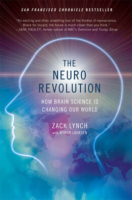 Book The Neuro Revolution: How Brain Science Is Changing Our World by Zack Lynch