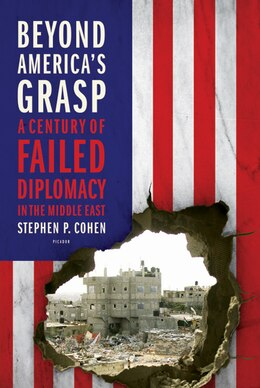 Book Beyond America's Grasp: A Century of Failed Diplomacy in the Middle East by Stephen P. Cohen
