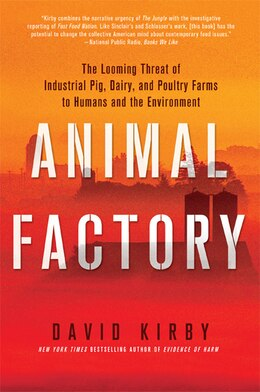 Book Animal Factory: The Looming Threat of Industrial Pig, Dairy, and Poultry Farms to Humans and the… by David Kirby