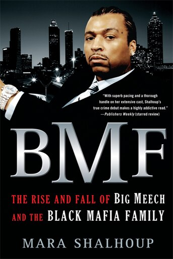 BMF: The Rise and Fall of Big Meech and the Black Mafia Family by Mara Shalhoup