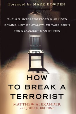 Book How to Break a Terrorist: The U.S. Interrogators Who Used Brains, Not Brutality, to Take Down the… by Matthew Alexander