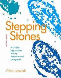 Stepping Stones: A Guided Approach To Writing Sentences And Paragraphs