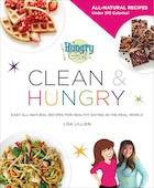 Hungry Girl Clean & Hungry: All-natural Recipes For Clean Eating In The Real World