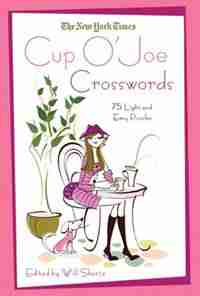The New York Times Cup O' Joe Crosswords: 75 Light and Easy Puzzles by Will The New York Times