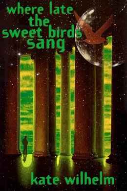 Book WHERE LATE THE SWEET BIRDS SANG: A Novel by Kate Wilhelm