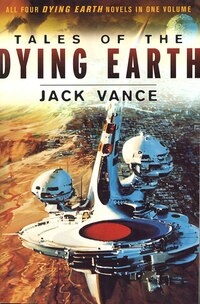 Tales Of The Dying Earth: Including 'The Dying Earth,' 'The Eyes of the Overworld,' 'Cugel's Saga…