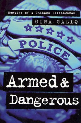 Book Armed And Dangerous: Memoirs of a Chicago Policewoman by Gina Gallo
