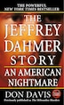 The Jeffrey Dahmer Story: An American Nightmare by Donald A. Davis