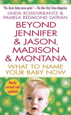 Book Beyond Jennifer & Jason, Madison & Montana: What to Name Your Baby Now by Linda Rosenkrantz