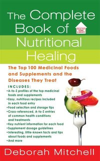The Complete Book of Nutritional Healing: The Top 100 Medicinal Foods and Supplements and the…