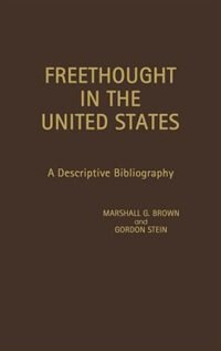 Book Freethought in the United States: A Descriptive Bibliography by Marshall G. Brown