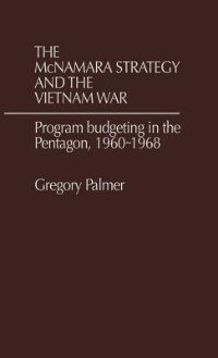 Book The Mcnamara Strategy And The Vietnam War: Program Budgeting In The Pentagon, 1960-1968 by Gregory Palmer