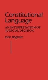 Book Constitutional Language: An Interpretation of Judicial Decision by John Brigham