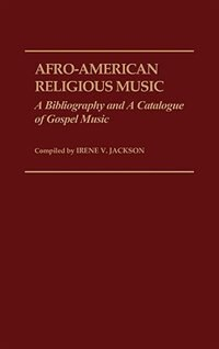 Book Afro-american Religious Music: A Bibliography And A Catalogue Of Gospel Music by Irene V. Jackson