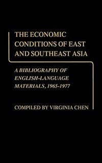 Book The Economic Conditions Of East And Southeast Asia: A Bibliography Of English-language Materials… by Virginia Chen