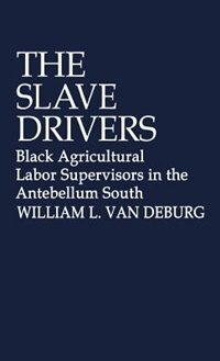 The Slave Drivers: Black Agricultural Labor Supervisors in the Antebellum South