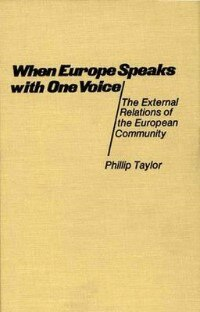 Book When Europe Speaks with One Voice: The External Relations of the European Community by Phillip Taylor