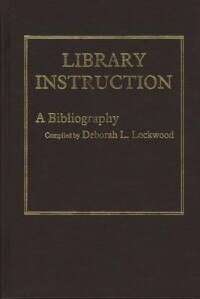 Book Library Instruction: A Bibliography by Deborah L. Lockwood