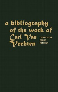 Book A Bibliography of the Work of Carl Van Vechten by Bruce Kellner