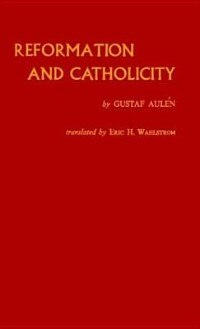 Book Reformation And Catholicity: by Gustaf Aulen