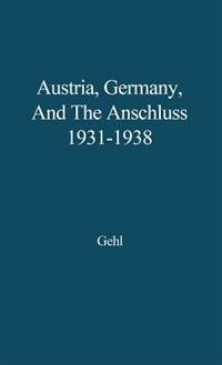 Book Austria, Germany, And The Anschluss, 1931-1938 by Jurgen Gehl