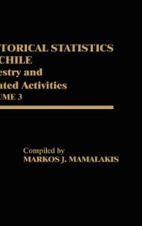 Book Historical Statistics Of Chile, Volume Iii: Forestry And Related Activities by Markos J. Mamalakis