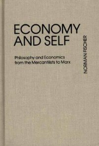 Book Economy And Self: Philosophy And Economics From The Mercantilists To Marx by Norman Fischer