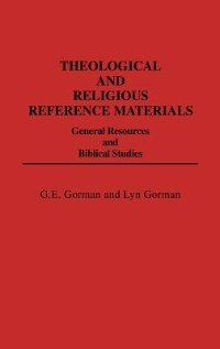 Book Theological And Religious Reference Materials: General Resources And Biblical Studies by G. E. Gorman