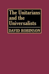 Book The Unitarians And Universalists by David Robinson