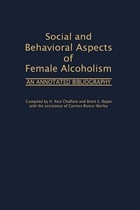 Book Social And Behavioral Aspects Of Female Alcoholism: An Annotated Bibliography by H. Paul Chalfant