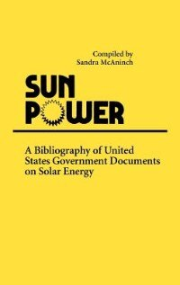 Book Sun Power: A Bibliography of United States Government Documents on Solar Energy by Sandra McAninch