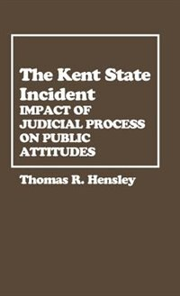 Book The Kent State Incident: Impact of Judicial Process on Public Attitudes by Thomas R. Hensley