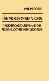 Book The Modern Stentors: Radio Broadcasters And The Federal Government, 1920-1934 by Philip T. Rosen