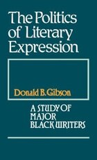 The Politics of Literary Expression: A Study of Major Black Writers