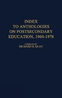 Book Index To Anthologies On Postsecondary Education, 1960$1978 by Richard H. Quay