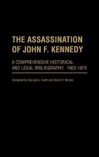 Book The Assassination Of John F. Kennedy: A Comprehensive Historical And Legal Bibliography, 1963-1979 by Delloyd J. Guth