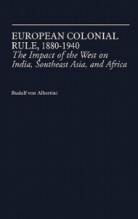 Book European Colonial Rule, 1880-1940: The Impact Of The West On India, Southeast Asia, And Africa by Rudolf Von Albertini