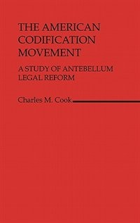 Book The American Codification Movement: A Study of Antebellum Legal Reform by Charles M. Cook